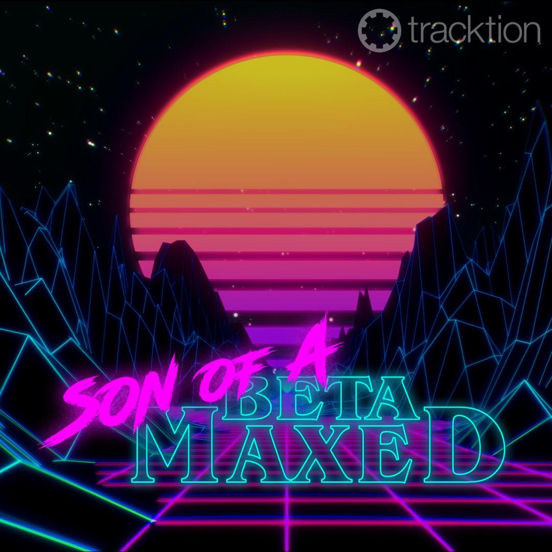Tracktion_sonofa_betamaxed.jpg